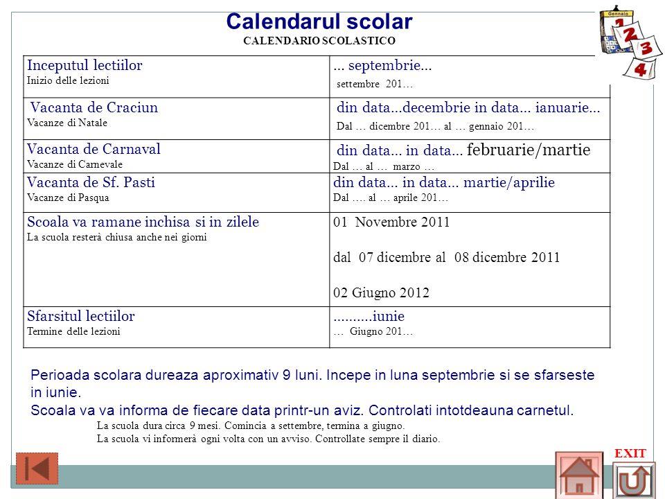 EXIT Calendarul scolar CALENDARIO SCOLASTICO Inceputul lectiilor Inizio delle lezioni … septembrie… settembre 201… Vacanta de Craciun Vacanze di Natal