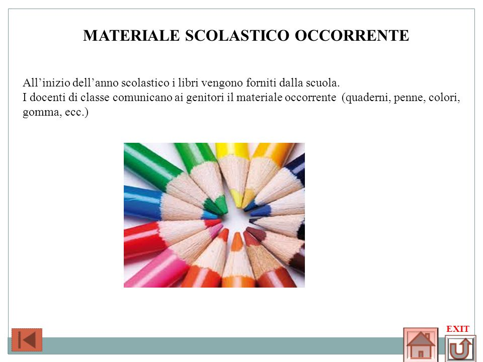 SCHOOL MATERIAL MATERIALE SCOLASTICO OCCORRENTE At the beginning of the schoolyear the school provides the pupils with textbooks.