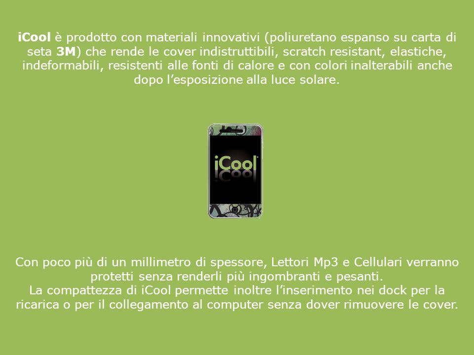 iCool è prodotto con materiali innovativi (poliuretano espanso su carta di seta 3M) che rende le cover indistruttibili, scratch resistant, elastiche,