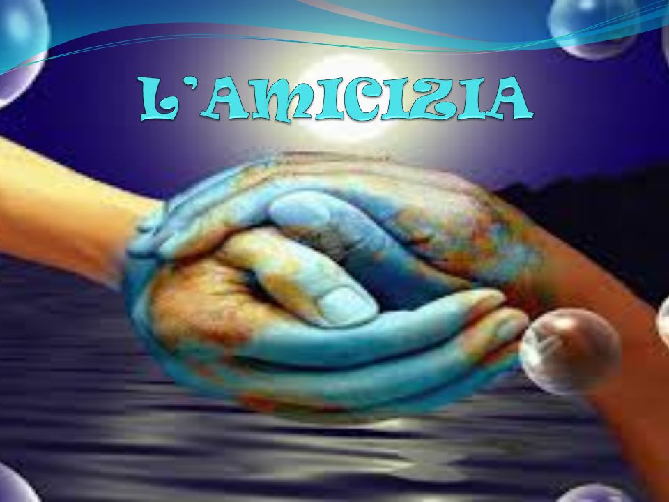 Lamicizia è Amore, sincerità, complicità, collaborazione, promessa, fiducia, fedeltà aiuto,socializzazione, avventura, uguaglianza,comprensione.