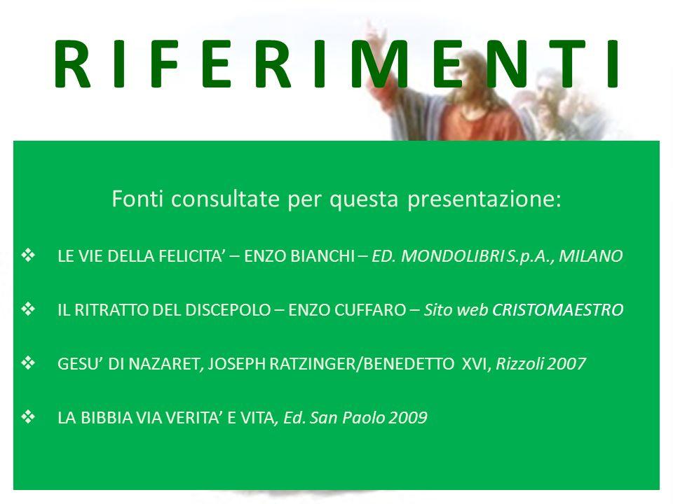 R I F E R I M E N T I Fonti consultate per questa presentazione: LE VIE DELLA FELICITA – ENZO BIANCHI – ED.