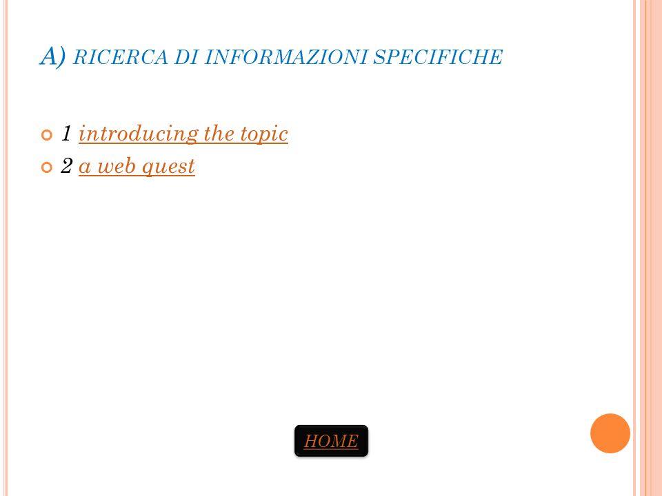 A) RICERCA DI INFORMAZIONI SPECIFICHE 1 introducing the topicintroducing the topic 2 a web questa web quest HOME