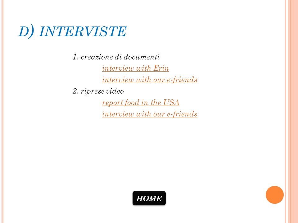 D ) INTERVISTE 1. creazione di documenti interview with Erin interview with our e-friends 2. riprese video report food in the USA interview with our e