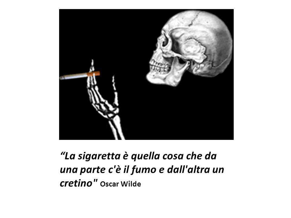 La sigaretta è quella cosa che da una parte c'è il fumo e dall'altra un cretino