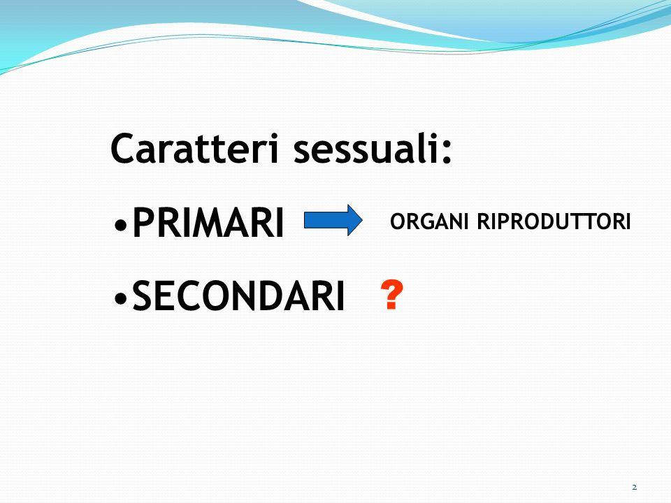 2 Caratteri sessuali: PRIMARI SECONDARI ORGANI RIPRODUTTORI ?