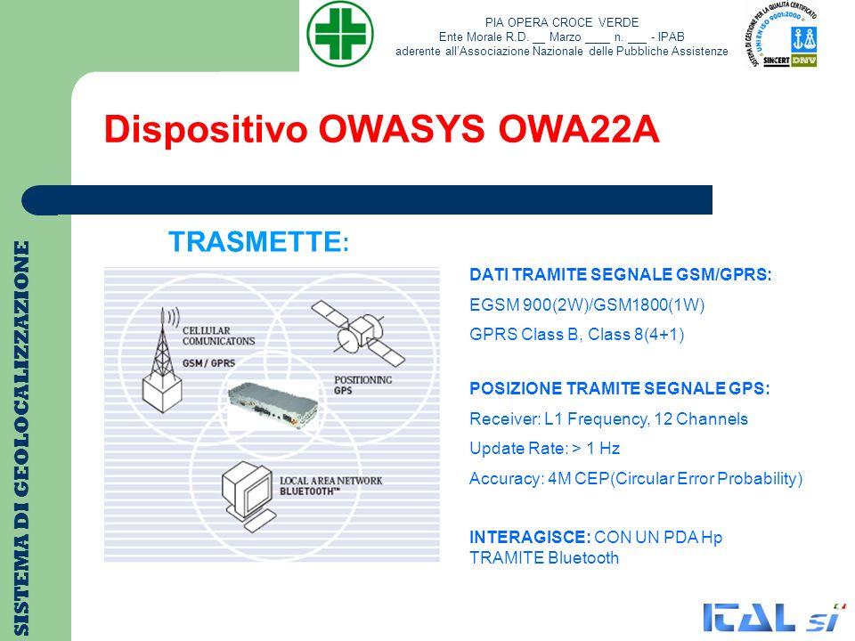 Dispositivo OWASYS OWA22A SISTEMA DI GEOLOCALIZZAZIONE TRASMETTE : DATI TRAMITE SEGNALE GSM/GPRS: EGSM 900(2W)/GSM1800(1W) GPRS Class B, Class 8(4+1)