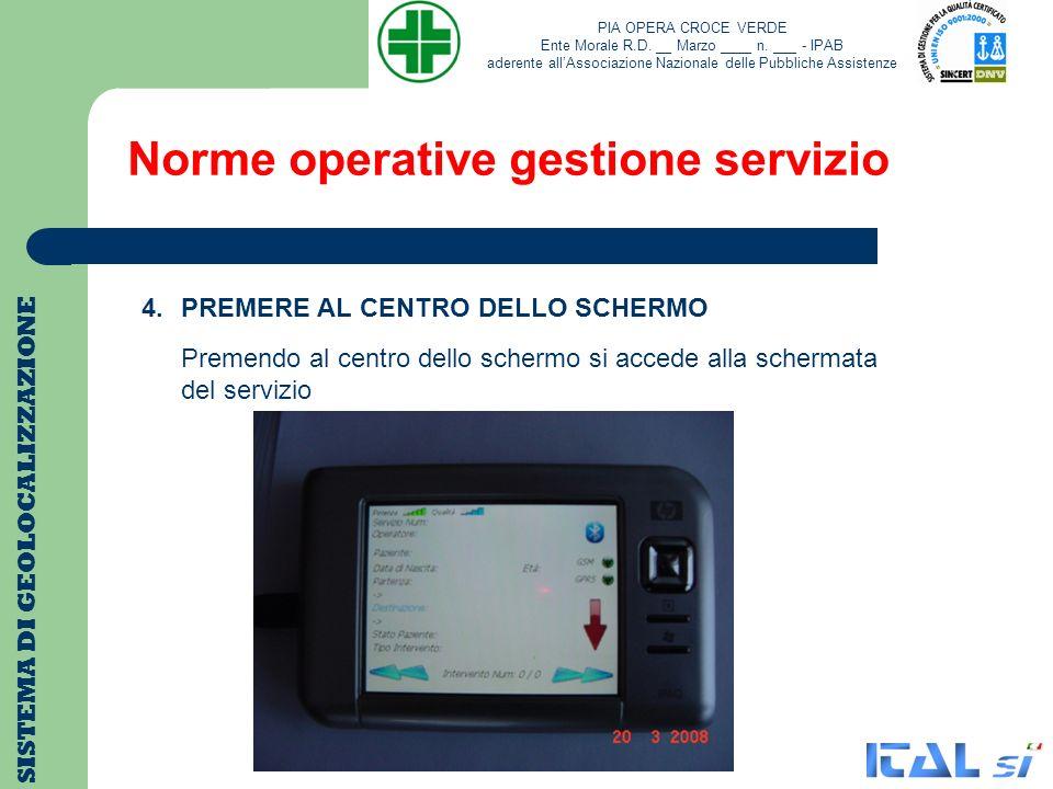 Norme operative gestione servizio SISTEMA DI GEOLOCALIZZAZIONE 4.PREMERE AL CENTRO DELLO SCHERMO Premendo al centro dello schermo si accede alla scher