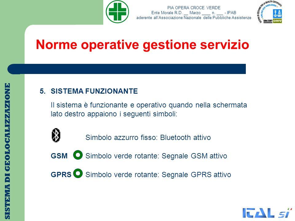 Norme operative gestione servizio SISTEMA DI GEOLOCALIZZAZIONE 5.SISTEMA FUNZIONANTE Il sistema è funzionante e operativo quando nella schermata lato