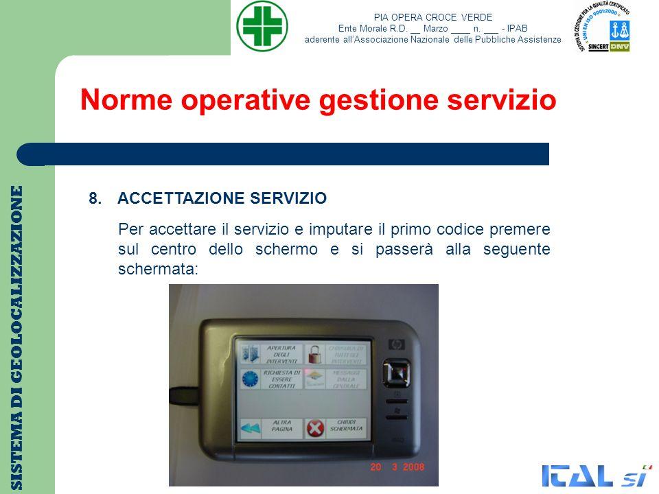 Norme operative gestione servizio SISTEMA DI GEOLOCALIZZAZIONE 8. ACCETTAZIONE SERVIZIO Per accettare il servizio e imputare il primo codice premere s