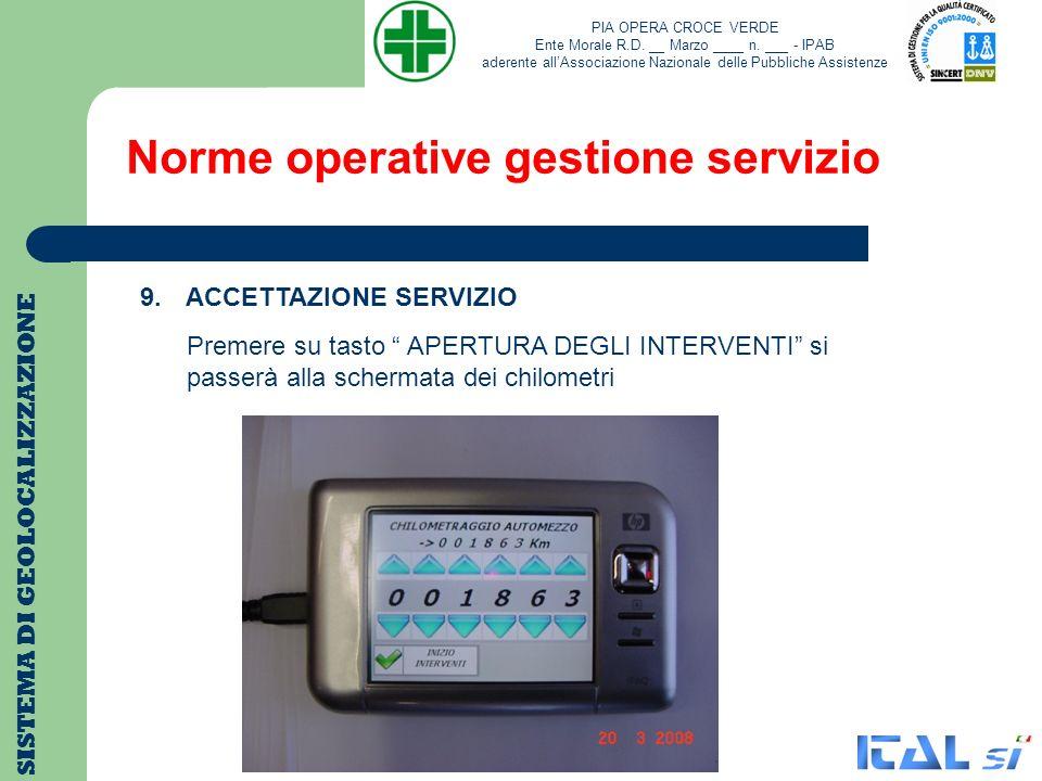 Norme operative gestione servizio SISTEMA DI GEOLOCALIZZAZIONE 9. ACCETTAZIONE SERVIZIO Premere su tasto APERTURA DEGLI INTERVENTI si passerà alla sch
