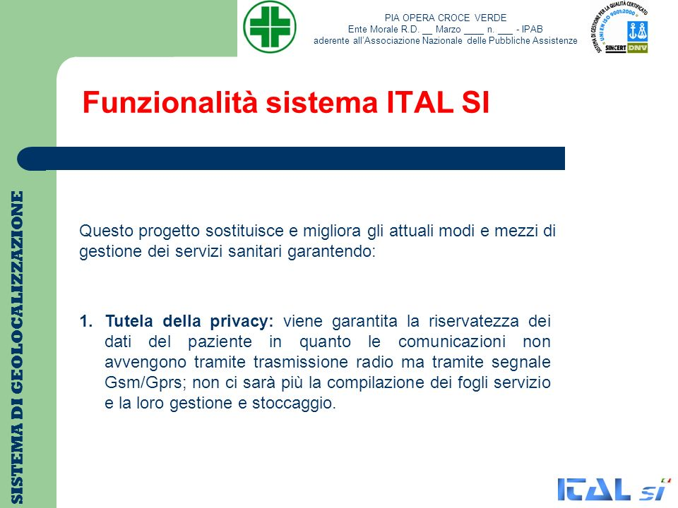 Funzionalità sistema ITAL SI SISTEMA DI GEOLOCALIZZAZIONE Questo progetto sostituisce e migliora gli attuali modi e mezzi di gestione dei servizi sani