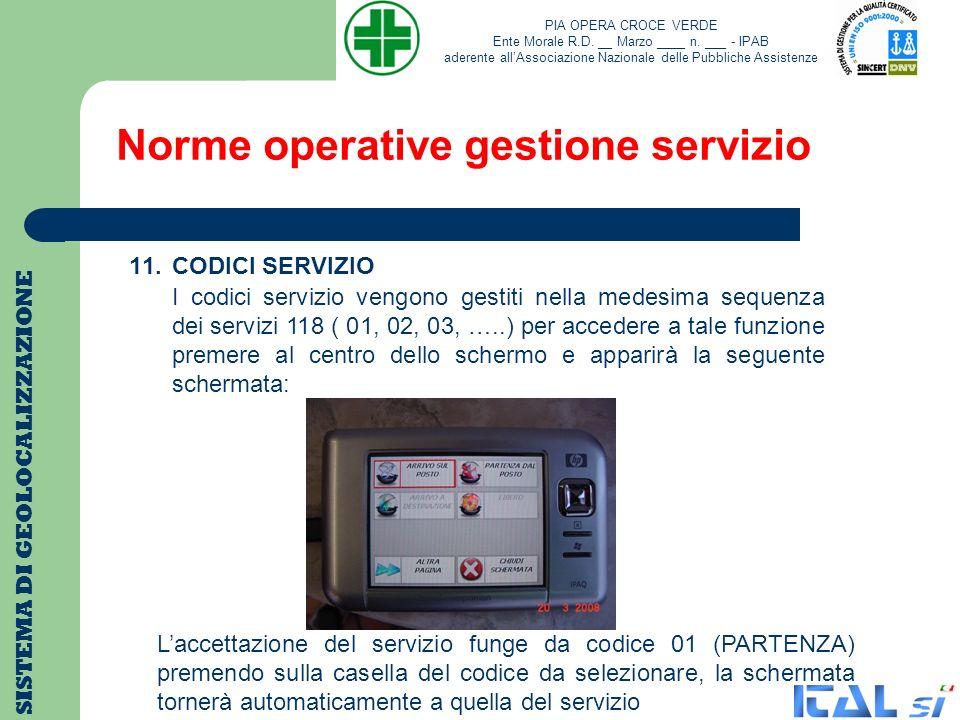 Norme operative gestione servizio SISTEMA DI GEOLOCALIZZAZIONE 11. CODICI SERVIZIO I codici servizio vengono gestiti nella medesima sequenza dei servi