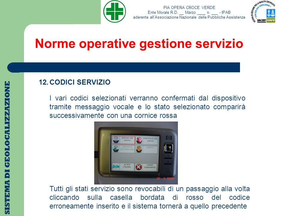 Norme operative gestione servizio SISTEMA DI GEOLOCALIZZAZIONE 12.CODICI SERVIZIO I vari codici selezionati verranno confermati dal dispositivo tramit