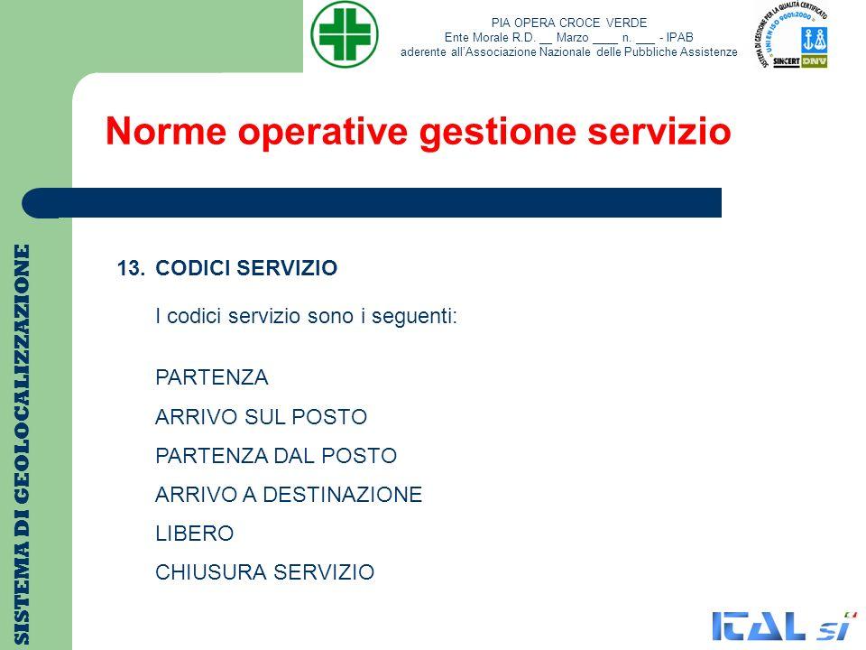 Norme operative gestione servizio SISTEMA DI GEOLOCALIZZAZIONE 13. CODICI SERVIZIO I codici servizio sono i seguenti: PARTENZA ARRIVO SUL POSTO PARTEN