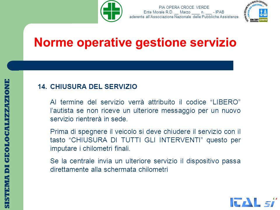 Norme operative gestione servizio SISTEMA DI GEOLOCALIZZAZIONE 14. CHIUSURA DEL SERVIZIO Al termine del servizio verrà attribuito il codice LIBERO lau