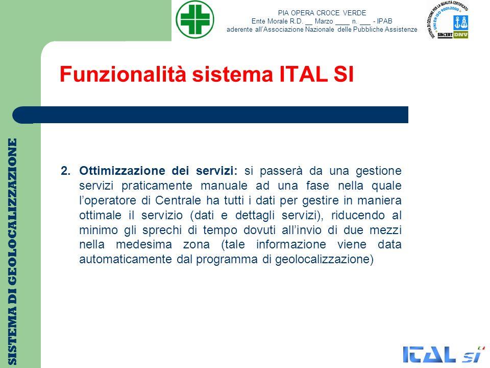 Funzionalità sistema ITAL SI SISTEMA DI GEOLOCALIZZAZIONE 2.Ottimizzazione dei servizi: si passerà da una gestione servizi praticamente manuale ad una