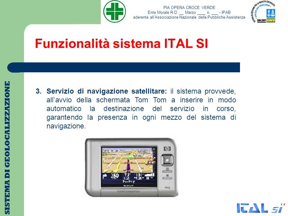 Funzionalità sistema ITAL SI SISTEMA DI GEOLOCALIZZAZIONE 3.Servizio di navigazione satellitare: il sistema provvede, allavvio della schermata Tom Tom