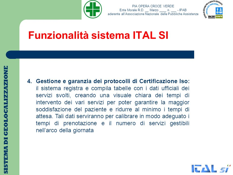 Funzionalità sistema ITAL SI SISTEMA DI GEOLOCALIZZAZIONE 4.Gestione e garanzia dei protocolli di Certificazione Iso: il sistema registra e compila ta