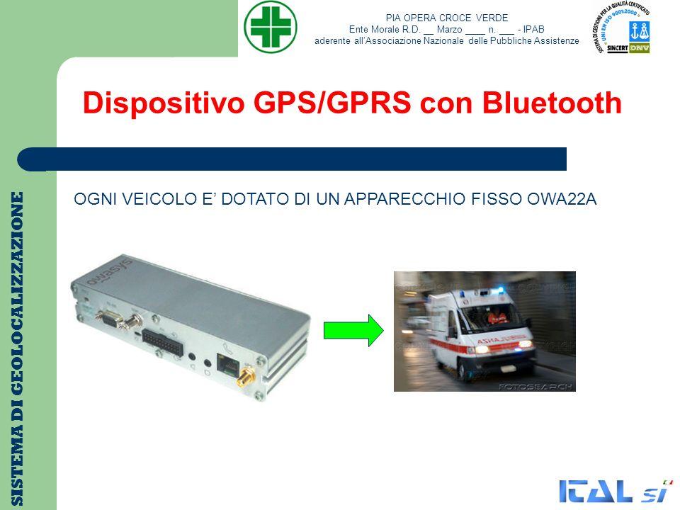 Dispositivo OWASYS OWA22A SISTEMA DI GEOLOCALIZZAZIONE TRASMETTE : DATI TRAMITE SEGNALE GSM/GPRS: EGSM 900(2W)/GSM1800(1W) GPRS Class B, Class 8(4+1) POSIZIONE TRAMITE SEGNALE GPS: Receiver: L1 Frequency, 12 Channels Update Rate: > 1 Hz Accuracy: 4M CEP(Circular Error Probability) INTERAGISCE: CON UN PDA Hp TRAMITE Bluetooth PIA OPERA CROCE VERDE Ente Morale R.D.