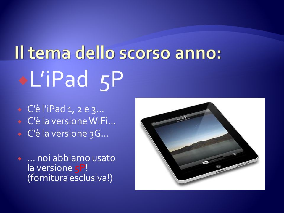 LiPad 5P Cè liPad 1, 2 e 3… Cè la versione WiFi… Cè la versione 3G… … noi abbiamo usato la versione 5P! (fornitura esclusiva!)