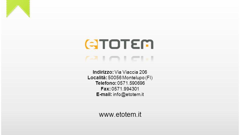 www.etotem.it Indirizzo: Via Viaccia 206 Località: 50056 Montelupo (FI) Telefono: 0571.590696 Fax: 0571.994301 E-mail: info@etotem.it