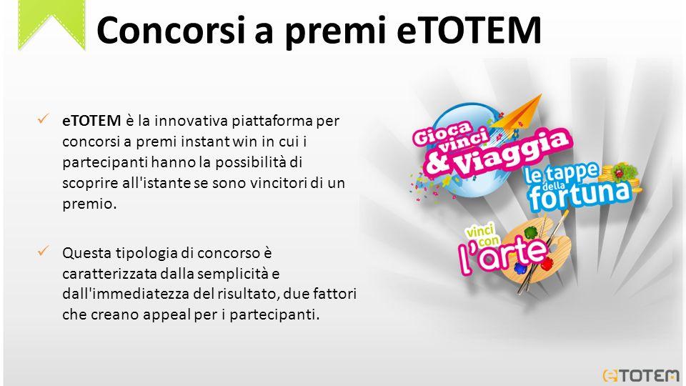 Concorsi a premi eTOTEM eTOTEM è la innovativa piattaforma per concorsi a premi instant win in cui i partecipanti hanno la possibilità di scoprire all