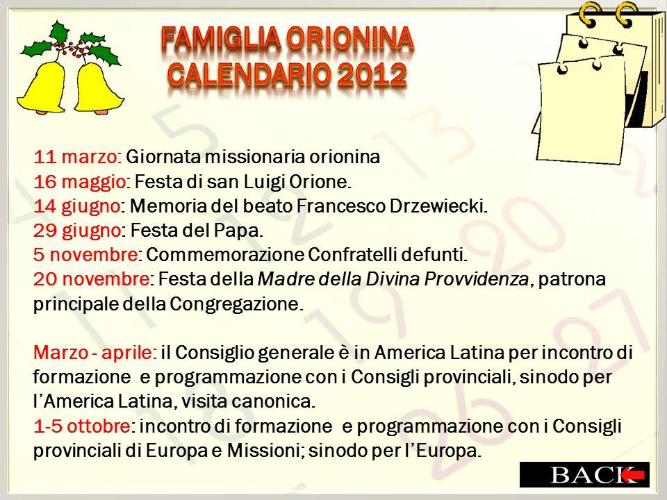 11 marzo: Giornata missionaria orionina 16 maggio: Festa di san Luigi Orione. 14 giugno: Memoria del beato Francesco Drzewiecki. 29 giugno: Festa del