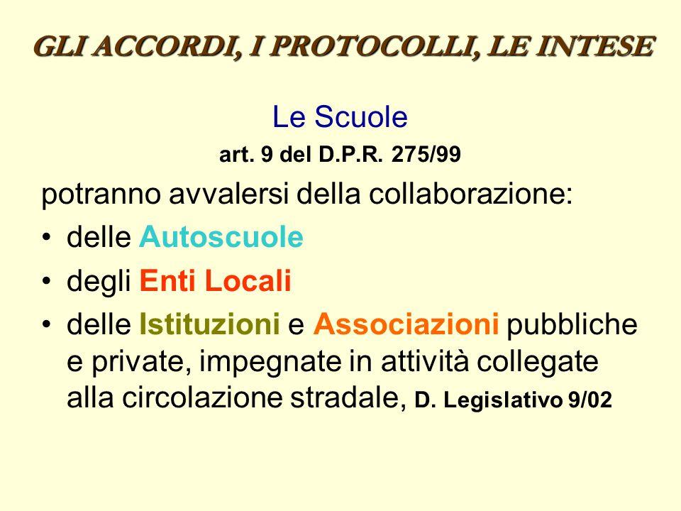 GLI ACCORDI, I PROTOCOLLI, LE INTESE Le Scuole art. 9 del D.P.R. 275/99 potranno avvalersi della collaborazione: delle Autoscuole degli Enti Locali de