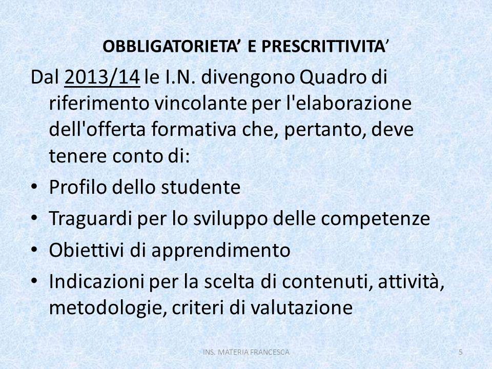 OBBLIGATORIETA E PRESCRITTIVITA Dal 2013/14 le I.N. divengono Quadro di riferimento vincolante per l'elaborazione dell'offerta formativa che, pertanto