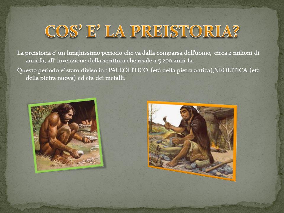 La preistoria e un lunghissimo periodo che va dalla comparsa delluomo, circa 2 milioni di anni fa, all invenzione della scrittura che risale a 5 200 a