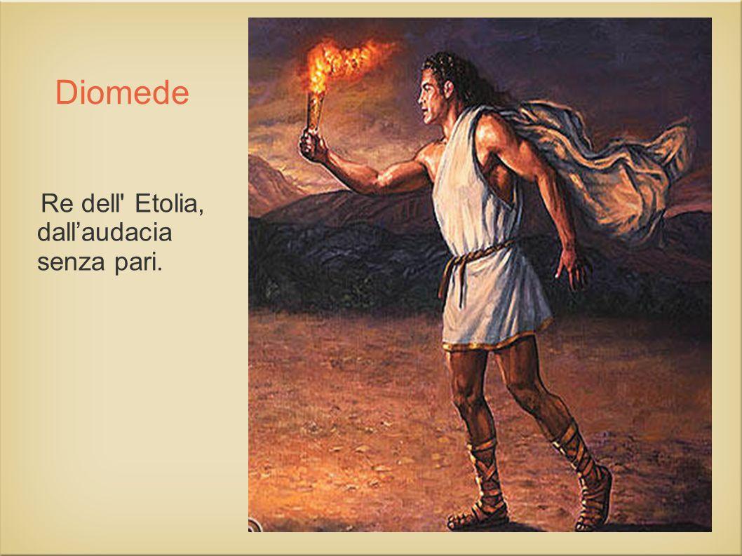 Diomede Re dell' Etolia, dallaudacia senza pari.