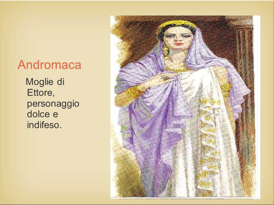 Andromaca Moglie di Ettore, personaggio dolce e indifeso.