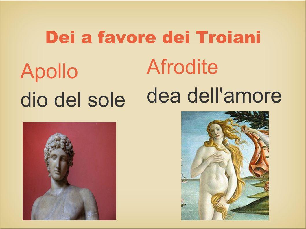 Dei a favore dei Troiani Apollo dio del sole Afrodite dea dell'amore