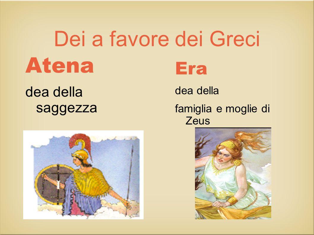 Dei a favore dei Greci Atena dea della saggezza Era dea della famiglia e moglie di Zeus