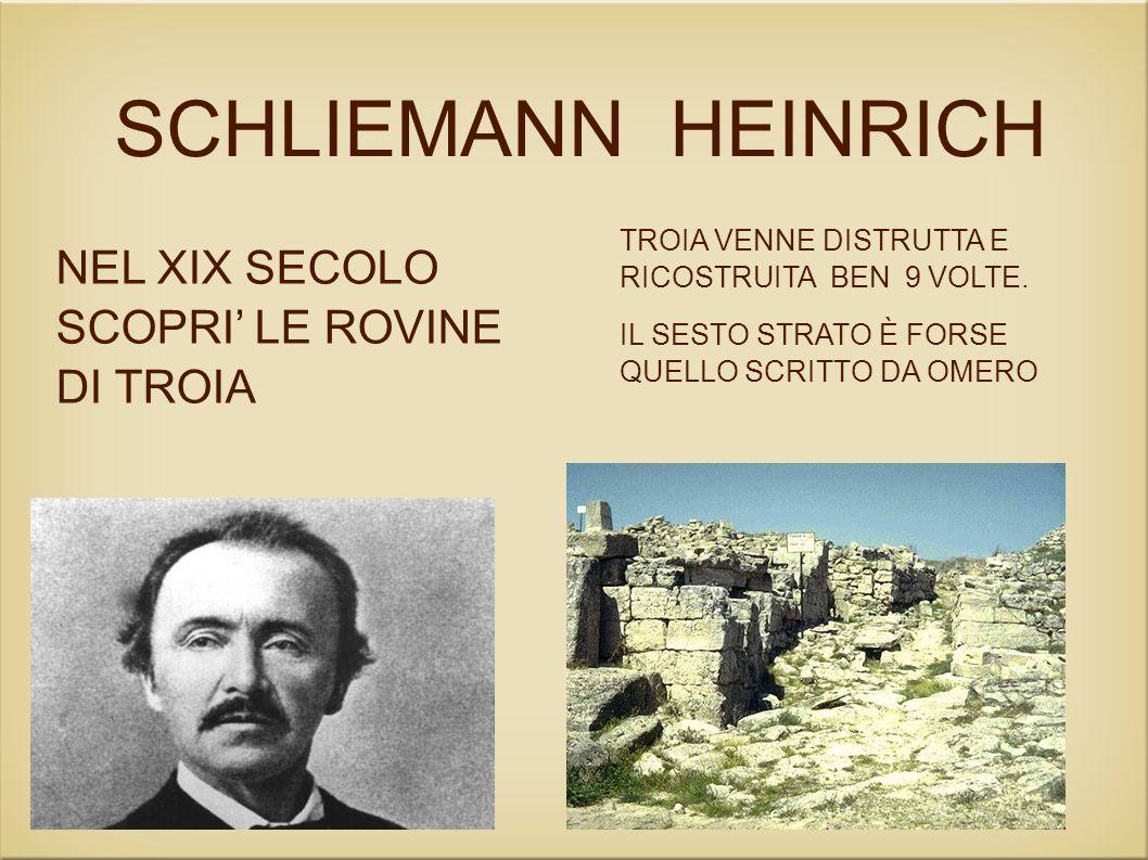 SCHLIEMANN HEINRICH NEL XIX SECOLO SCOPRI LE ROVINE DI TROIA TROIA VENNE DISTRUTTA E RICOSTRUITA BEN 9 VOLTE.