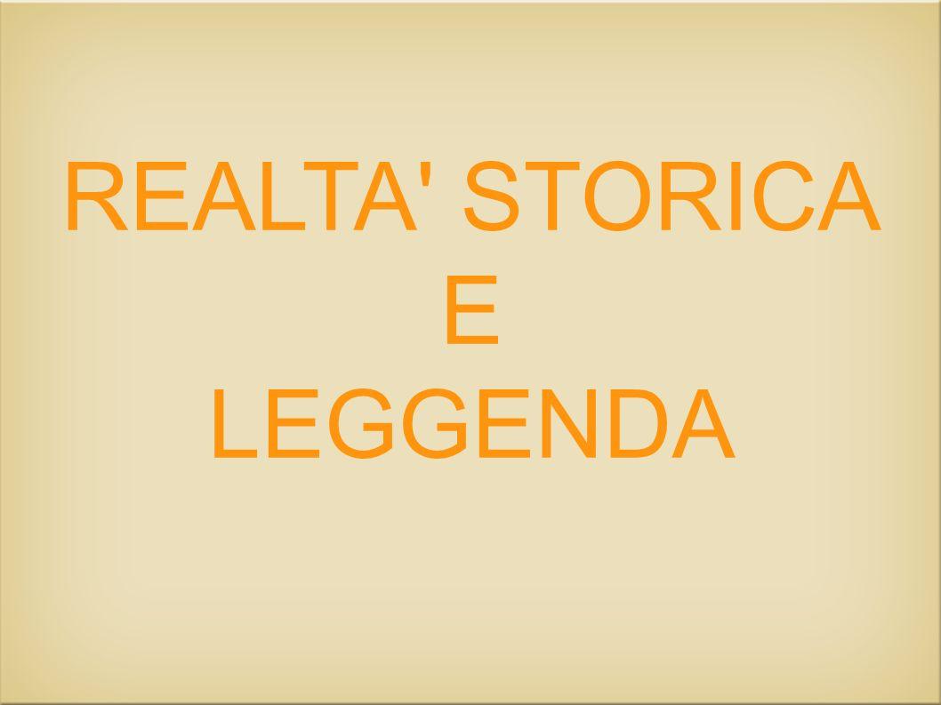 REALTA' STORICA E LEGGENDA