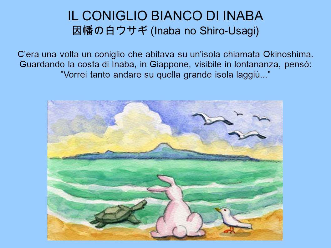 IL CONIGLIO BIANCO DI INABA (Inaba no Shiro-Usagi) C'era una volta un coniglio che abitava su un'isola chiamata Okinoshima. Guardando la costa di Inab