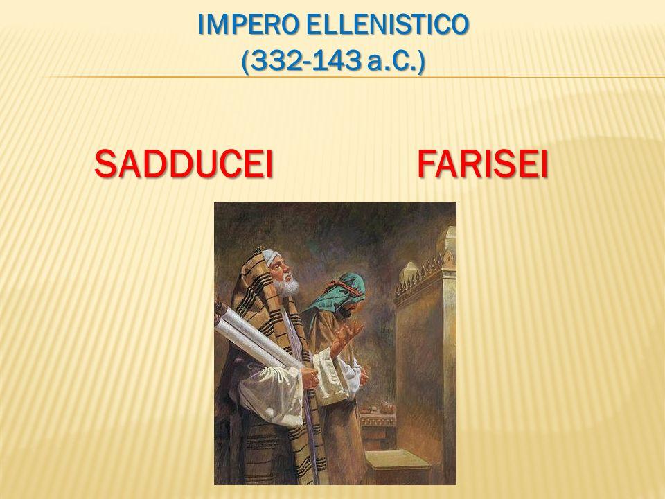 IMPERO ELLENISTICO (332-143 a.C.) SADDUCEIFARISEI