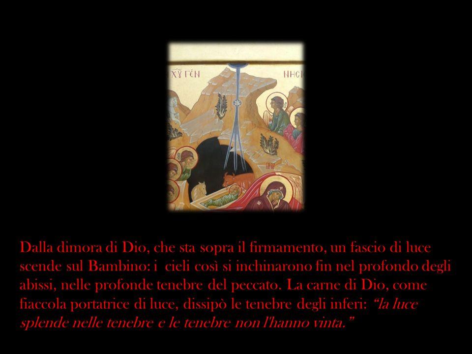 Dalla dimora di Dio, che sta sopra il firmamento, un fascio di luce scende sul Bambino: i cieli così si inchinarono fin nel profondo degli abissi, nel