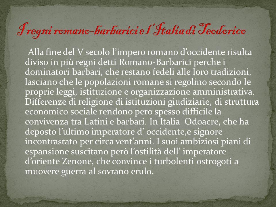 Alla fine del V secolo limpero romano doccidente risulta diviso in più regni detti Romano-Barbarici perche i dominatori barbari, che restano fedeli al