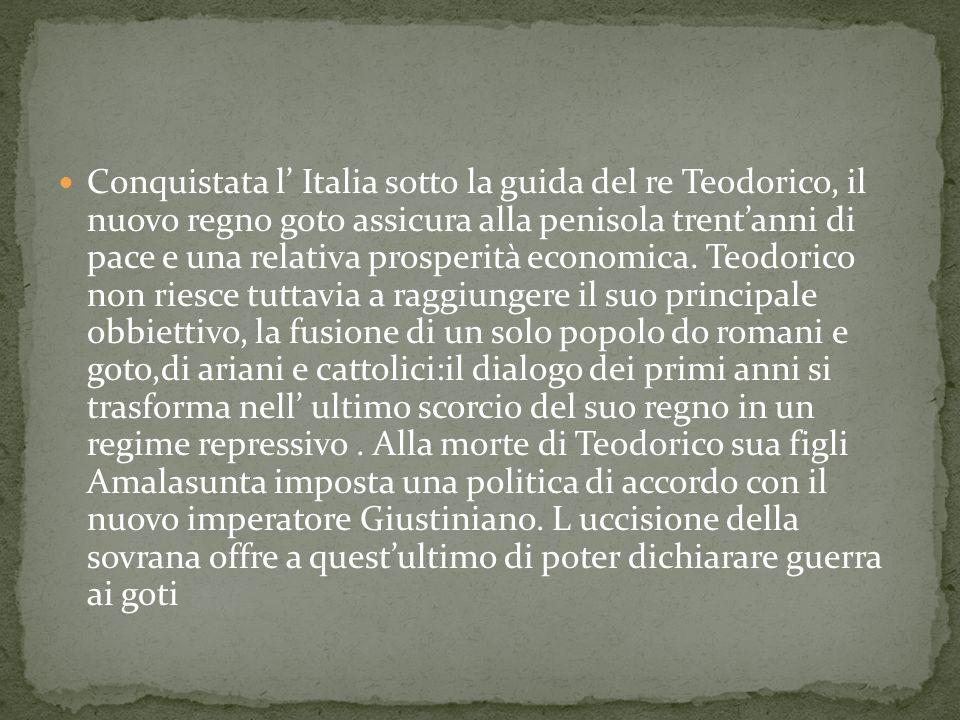 Conquistata l Italia sotto la guida del re Teodorico, il nuovo regno goto assicura alla penisola trentanni di pace e una relativa prosperità economica