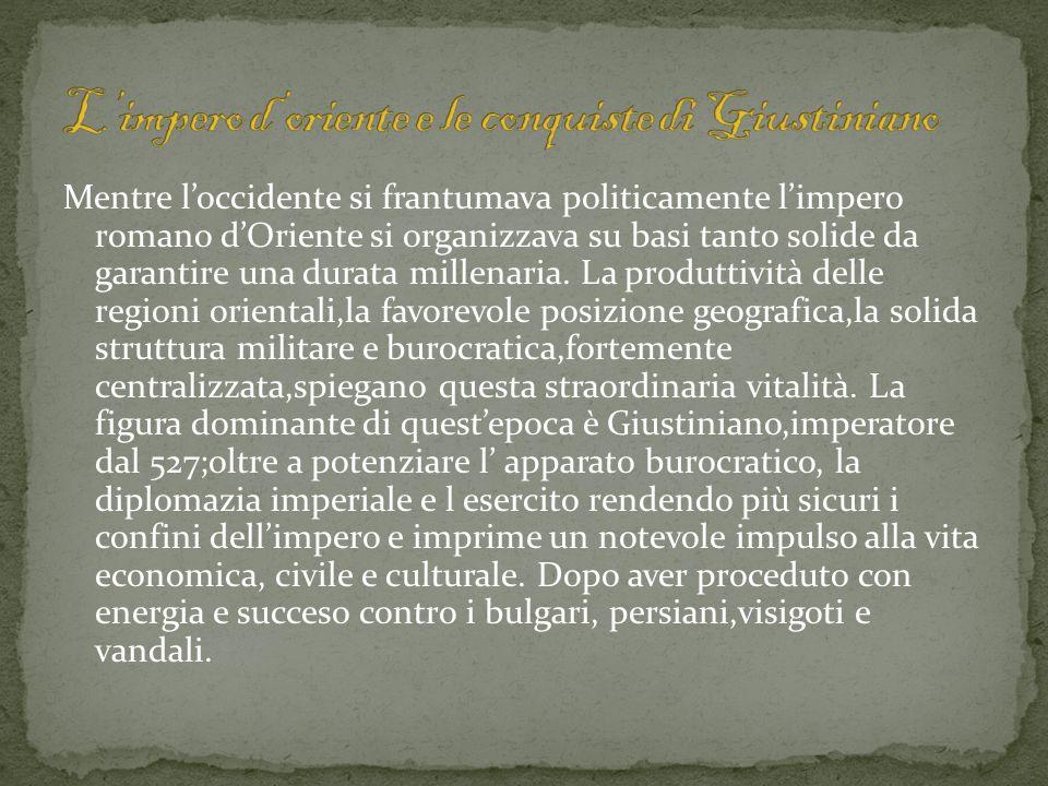 Mentre loccidente si frantumava politicamente limpero romano dOriente si organizzava su basi tanto solide da garantire una durata millenaria. La produ