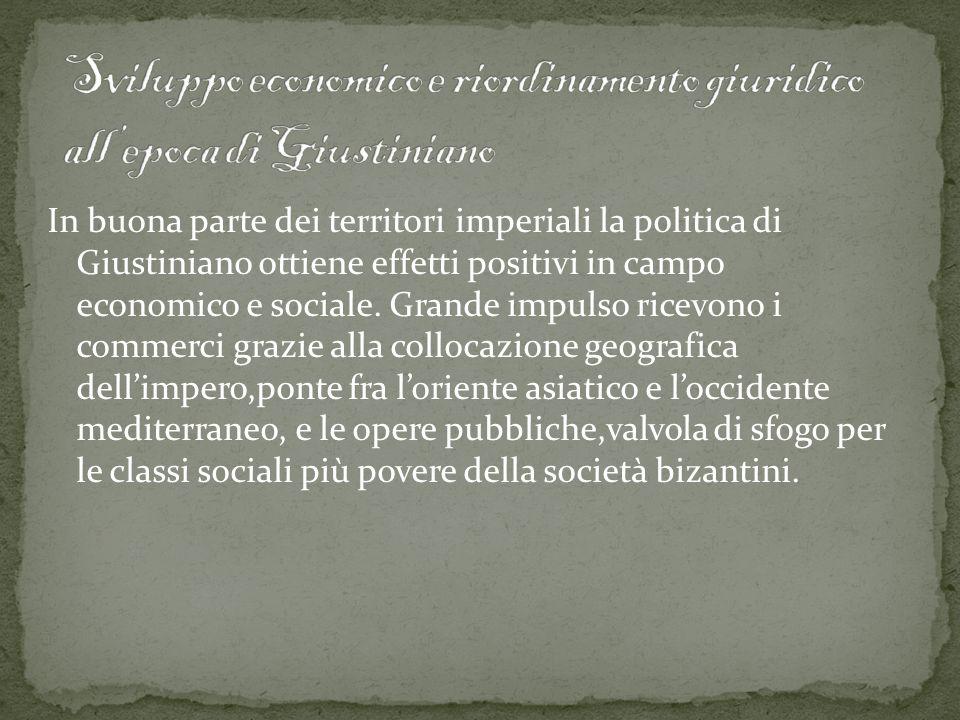 In buona parte dei territori imperiali la politica di Giustiniano ottiene effetti positivi in campo economico e sociale. Grande impulso ricevono i com