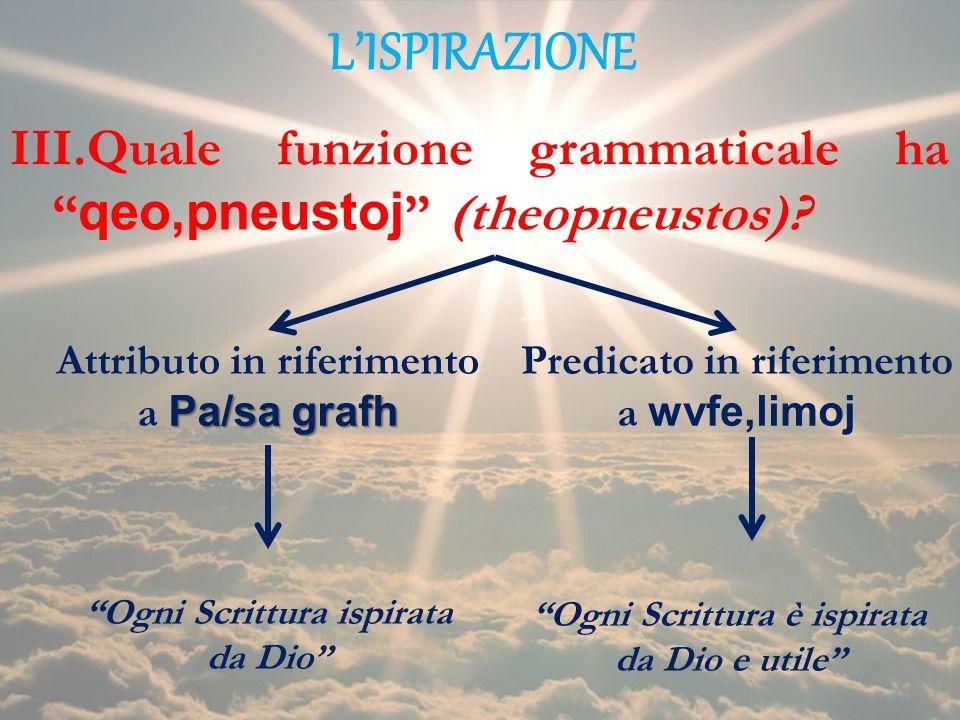 LISPIRAZIONE Pa/sa grafh Attributo in riferimento a Pa/sa grafh Predicato in riferimento a wvfe,limoj Ogni Scrittura ispirata da Dio Ogni Scrittura è