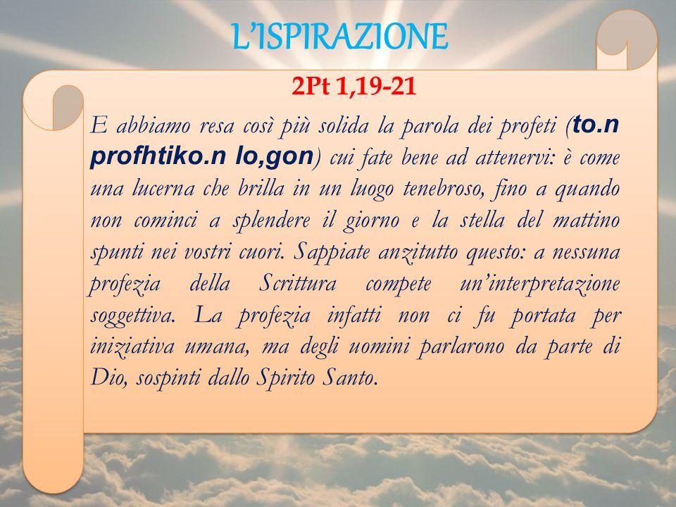 LISPIRAZIONE 2Pt 1,19-21 E abbiamo resa così più solida la parola dei profeti ( to.n profhtiko.n lo,gon ) cui fate bene ad attenervi: è come una lucer
