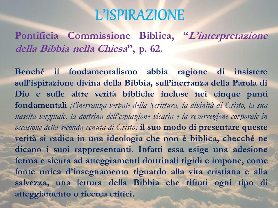 LISPIRAZIONE Pontificia Commissione Biblica, Linterpretazione della Bibbia nella Chiesa, p. 62. Benché il fondamentalismo abbia ragione di insistere s