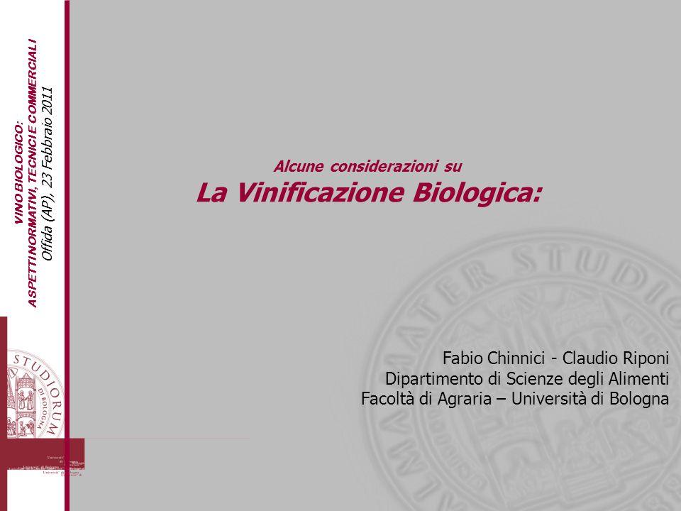 Alcune considerazioni su La Vinificazione Biologica: Fabio Chinnici - Claudio Riponi Dipartimento di Scienze degli Alimenti Facoltà di Agraria – Unive