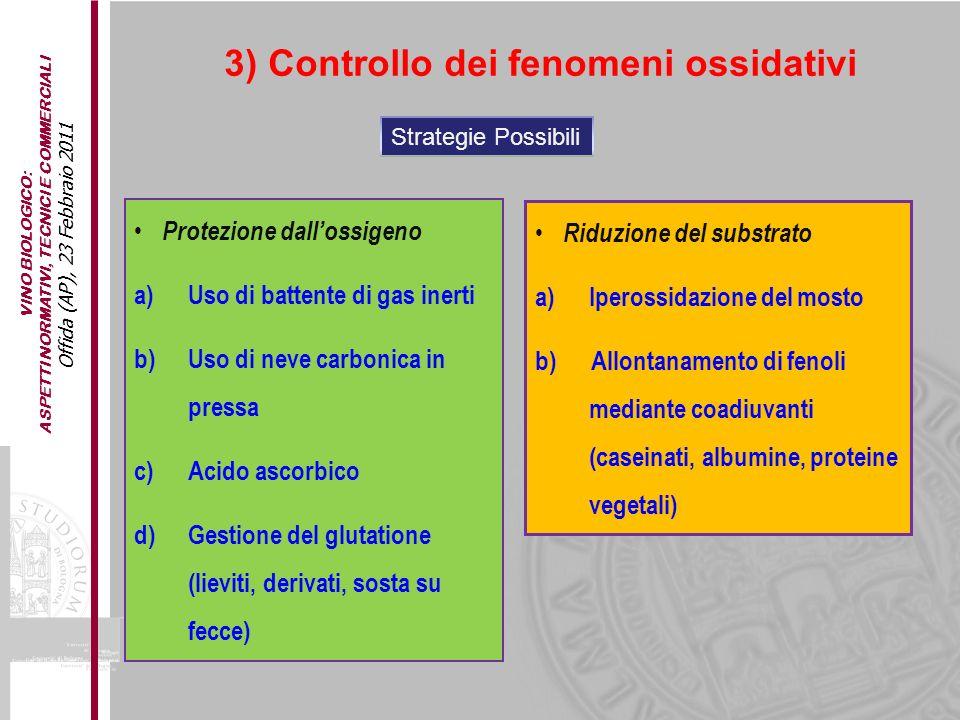 VINO BIOLOGICO: ASPETTI NORMATIVI, TECNICI E COMMERCIALI Offida (AP), 23 Febbraio 2011 3) Controllo dei fenomeni ossidativi Protezione dallossigeno a)