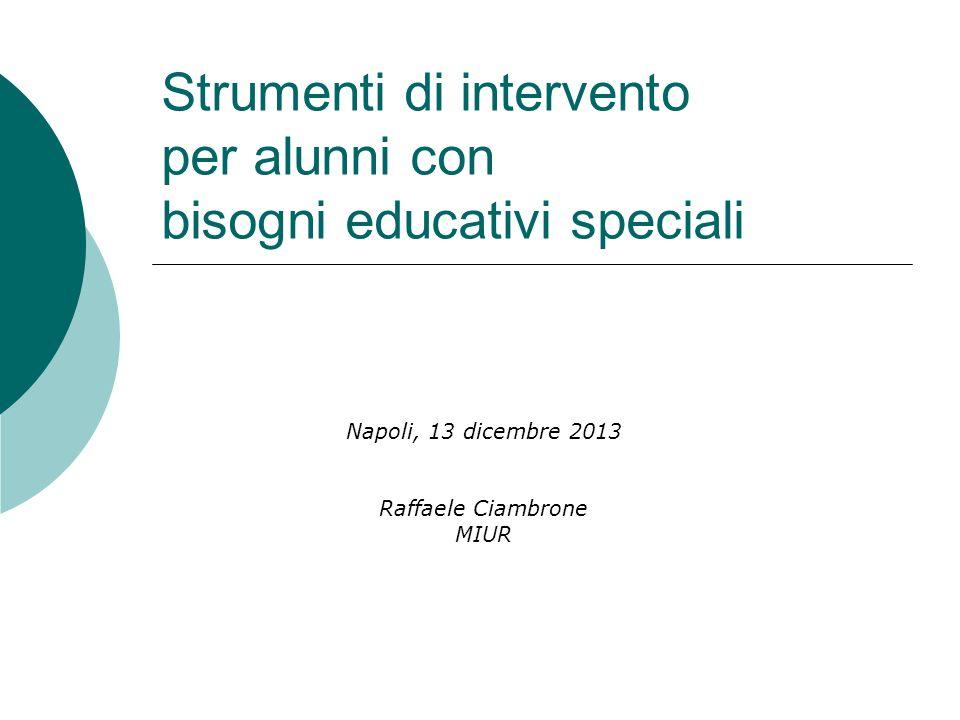 Strumenti di intervento per alunni con bisogni educativi speciali Napoli, 13 dicembre 2013 Raffaele Ciambrone MIUR