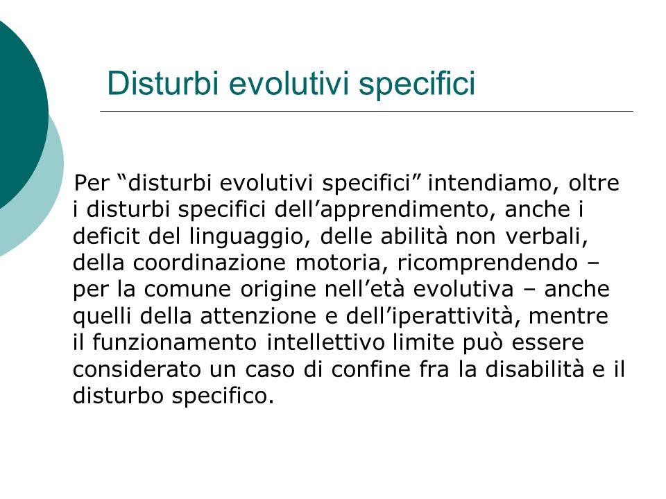Disturbi evolutivi specifici Per disturbi evolutivi specifici intendiamo, oltre i disturbi specifici dellapprendimento, anche i deficit del linguaggio
